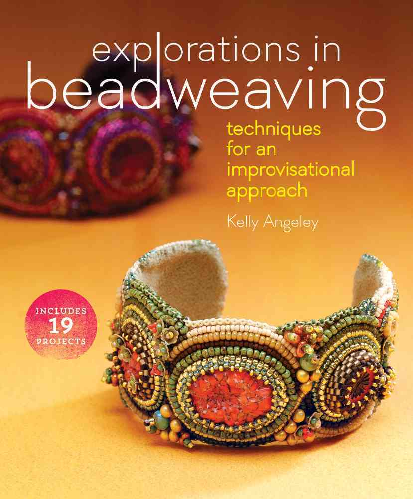 Explorations in Beadweaving By Angeley, Kelly